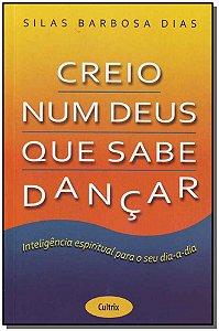 CREIO NUM DEUS QUE SABE DANCAR