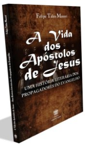 A Vida dos Apóstolos de Jesus