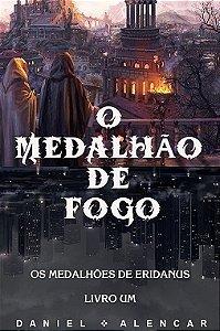 Os Medalhões de Eridanus: Livro I - O Medalhão de Fogo