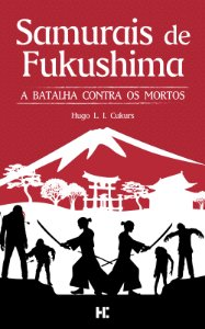Samurais de Fukushima - a batalha contra os mortos