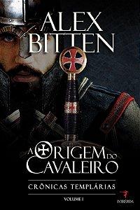 Crônicas Templárias - Vol. I - A Origem do Cavaleiro