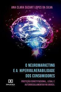 O Neuromarketing e a Hipervulnerabilidade dos Consumidores