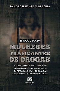 Estudo de caso: mulheres traficantes de drogas