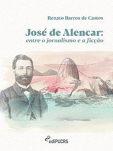 José de Alencar : entre o jornalismo e a ficção