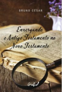 Enxergando o Antigo Testamento no Novo Testamento