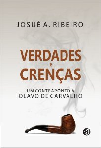 Verdades e Crenças - Um contraponto a Olavo de Carvalho