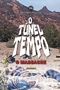 O TÚNEL DO TEMPO - O MASSACRE