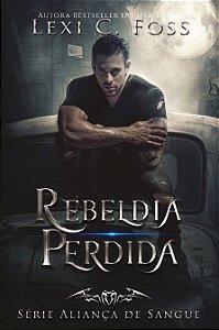 Rebeldia Perdida - Se´rie Alianc¸a de Sangue — Livro 04