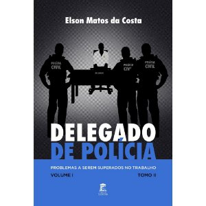 Delegado de Polícia, Problemas a Serem Superados no Trabalho