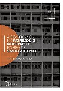 A significância do patrimônio moderno em Santo Antônio