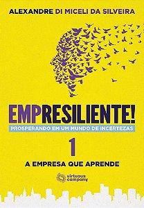Empresiliente! Prosperando em um Mundo de Incertezas – Volume 1: A Empresa que Aprende