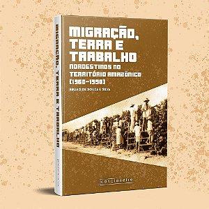 Migração, terra e trabalho: nordestinos no território [...]