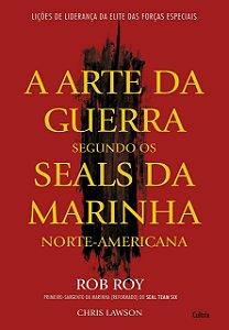 ARTE DA GUERRA SEGUNDO OS SEALS DA MARINHA (A)