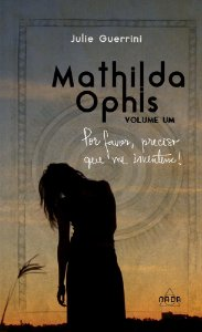 Mathilda Ophis, Vol. I - Preciso que me inventem
