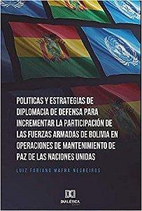 Politicas y Estrategias de Diplomacia de Defensa para incrementar la participación de las fuerzas armadas de Bolívia en