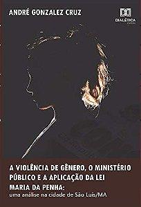 A violência de gênero, o Ministério Público e a aplicação da Lei Maria da Penha