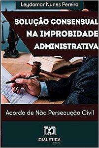 Solução consensual na improbidade administrativa