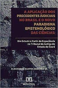 A aplicação dos precedentes judiciais no Brasil e o novo paradigma epistemológico das ciências