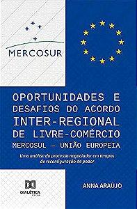Oportunidades e Desafios do Acordo Inter-Regional de Livre-Comércio MERCOSUL – União Europeia