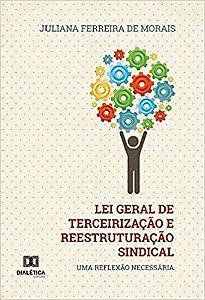 Lei Geral de Terceirização e Reestruturação Sindical