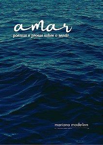 A-mar: poemas e prosas sobre o sentir