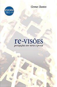 Re-visões: percepções em verso e prosa