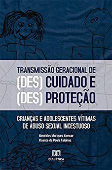 O processo de transmissão geracional das formas de (des)cuidado e (des)proteção