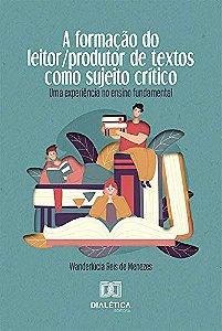 A formação do leitor/produtor de textos como sujeito crítico