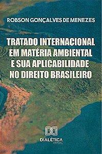 Tratado Internacional em Matéria Ambiental e sua Aplicabilidade no Direito Brasileiro