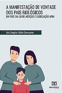 A manifestação de vontade dos pais biológicos em face da