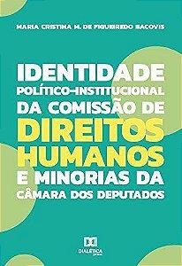 Identidade Político-Institucional da Comissão de Direitos Humanos e Minorias da Câmara dos Deputados