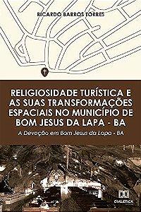 Religiosidade turística e as suas transformações espaciais no município de Bom Jesus da Lapa – BA