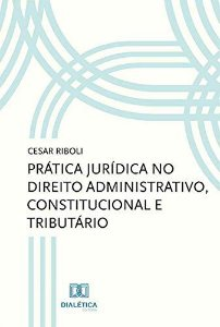 Prática jurídica no direito administrativo, constitucional e tributário