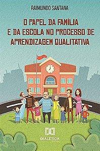 O papel da família e da escola no processo de aprendizagem qualitativa