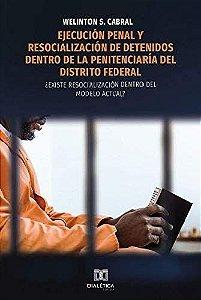 Ejecución penal y resocialización de detenidos dentro de la