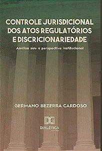 Controle jurisdicional dos atos regulatórios e discricionar