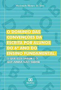 O domínio das convenções da escrita por alunos do  6º  ano do Ensino Fundamental