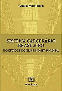 Sistema carcerário brasileiro e o estado de coisas inconsti
