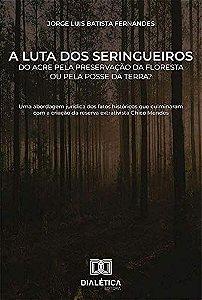 A luta dos seringueiros do Acre pela preservação da florest