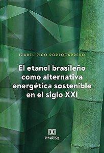 El etanol brasileño como alternativa energética sostenible