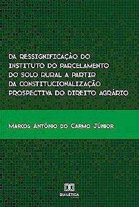 Da ressignificação do instituto do parcelamento do solo rural a partir da constitucionalização prospectiva do direito agrário