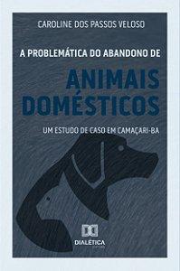A problemática do abandono de animais domésticos