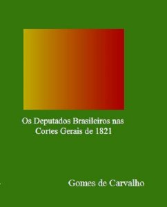 Os deputados brasileiros nas cortes gerais de 1821