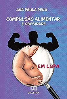 Compulsão alimentar e obesidade em lupa