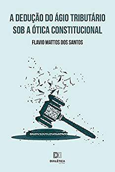 A dedução do ágio tributário sob a ótica constitucional