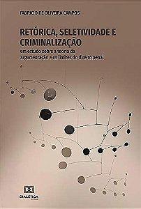 Retórica, Seletividade e Criminalização