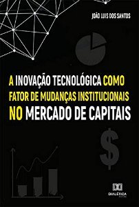A Inovação Tecnológica como fator de mudanças institucionai