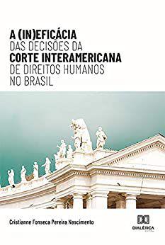 A (In)eficácia das Decisões da Corte Interamericana de Dire