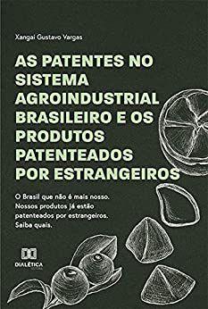 As patentes no sistema agroindustrial brasileiro e os produ