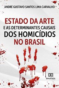 Estado da Arte e as Determinantes Causais dos Homicídios no